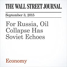 For Russia, Oil Collapse Has Soviet Echoes (       UNABRIDGED) by Greg Ip Narrated by Alexander Quincy