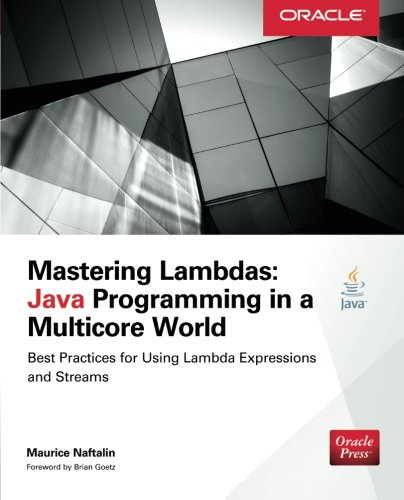 Mastering Lambdas: Java Programming in a Multicore World (Oracle Press), by Maurice Naftalin