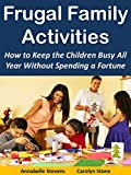Frugal Family Activities: How to Keep the Children Busy All Year Without Spending a Fortune (More for Less Guides Book 13)