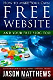 Jason Matthews How to Make Your Own Free Website: And Your Free Blog Too