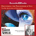 The Modern Scholar: Discovering the Philosopher in You: The Big Questons in Philosophy Lecture by Colin McGinn Narrated by Colin McGinn