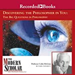 The Modern Scholar: Discovering the Philosopher in You: The Big Questons in Philosophy | Colin McGinn