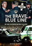 Dick Kirby The Brave Blue Line: 100 Years of Metropolitan Police Gallantry