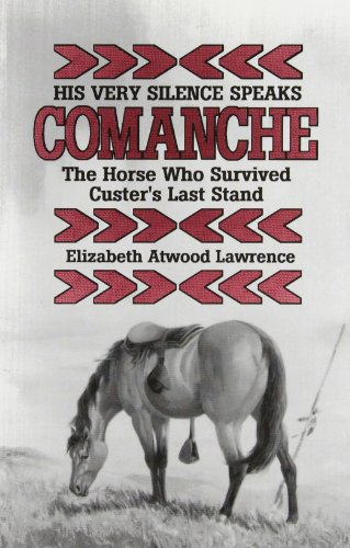 His Very Silence Speaks: Comanche-The Horse Who Survived Custer's Last Stand