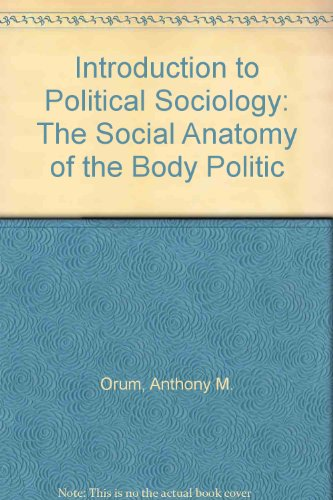 Introduction to Political Sociology: The Social Anatomy of the Body Politic