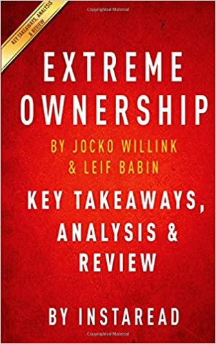 Key Takeaways, Analysis & Revie | Extreme Ownership: How US Navy SEALs Lead And Win By Jocko Willink And Leif Babin