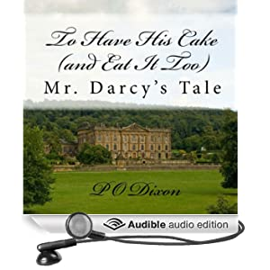 To Have His Cake (and Eat It Too): Mr. Darcy's Tale (Unabridged)