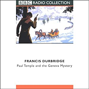 Paul Temple and the Geneva Mystery (Dramatized) | [Francis Durbridge]