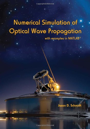 Numerical Simulation Of Optical Wave Propagation With Examples In Matlab (Spie Press Monograph Vol. Pm199)