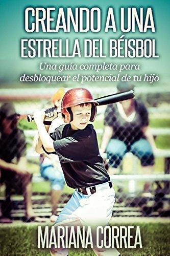 Creando a una Estrella del Beisbol: Una guia completa para desbloquear el potencial de tu hijo