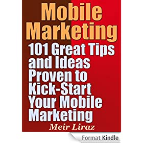 Mobile Marketing: 101 Great Tips and Ideas Proven to Kick-Start Your Mobile Marketing (English Edition)