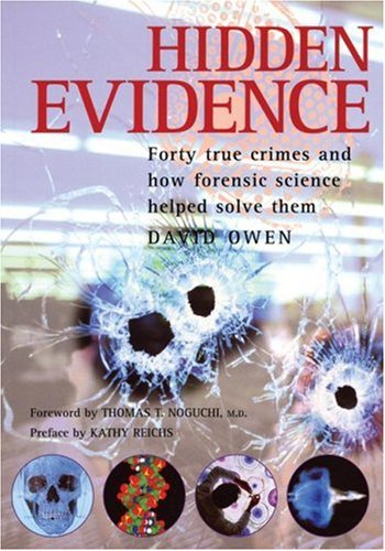 Hidden Evidence: Forty true crimes and how forensic science helped solve them, David Owen