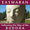 Following the Way of the Buddha (       UNABRIDGED) by Eknath Easwaran