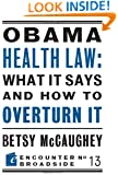 Obama Health Law: What It Says and How to Overturn It (Encounter Broadsides)