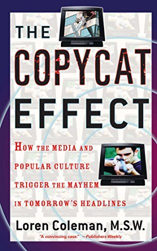 The Copycat Effect: How the Media and Popular Culture Trigger the Mayhem in Tomorrow's Headlines by Loren Coleman (2004-09-14)