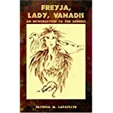 Freyja, Lady, Vanadis: An Introduction to the Goddess ~ Patricia M. Lafayllve