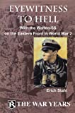 Eyewitness to Hell: With the Waffen-SS on the Eastern Front in World War 2 (War Years)