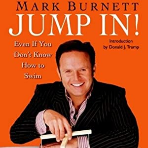 Jump In!: Even If You Don't Know How to Swim | [Mark Burnett]