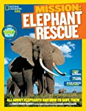 Mission: Elephant Rescue: All About Elephants and How to Save Them (NG Kids Mission: Animal Rescue)