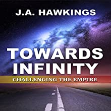 Towards Infinity: Challenging the Empire Audiobook by J.A. Hawkings Narrated by Jamie Cutler