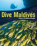 Dive Maldives: A Guide to the Maldive...