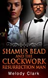Shamus Bead and the Clockwork Resurrection Man