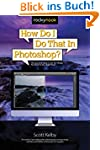 How Do I Do That in Photoshop?: The Q...
