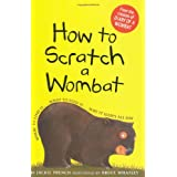 How to Scratch a Wombat: Where to Find It . . . What to Feed It . . . Why It Sleeps All Day ~ Jackie French