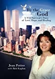 """By the Grace of God: """"A 9/11 Survivor's Story of Love, Hope, and Healing"""" (1456766066) by Potter, Jean"""