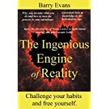 The Ingenious Engine of Reality: Challenge Your Habits and Free Yourself by Discovering the Lessons of Neuroscience to Understand Yourself and Other People Better.by Barry Evans