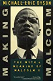 Making Malcolm: The Myth and Meaning of Malcolm X (0195102851) by Dyson, Michael Eric