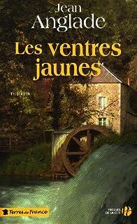 La saga des Pitelet : [1] : Les ventres jaunes, Anglade, Jean