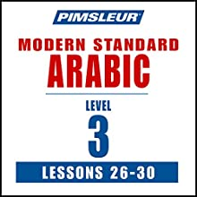 Pimsleur Arabic (Modern Standard) Level 3 Lessons 26-30: Learn to Speak and Understand Modern Standard Arabic with Pimsleur Language Programs  by  Pimsleur Narrated by  Pimsleur