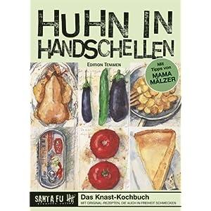 Huhn in Handschellen. Das Knast-Kochbuch mit Rezepten, die auch in Freiheit schmecken