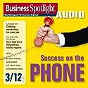 Business Spotlight Audio - Success on the phone. 3/2012: Business-Englisch lernen Audio - Telefonieren Hörbuch von  div. Gesprochen von:  div.