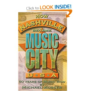 How Nashville Became Music City, U.S.A.: 50 Years of Music Row (Book and CD) by Michael Kosser