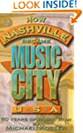How Nashville Became Music City, U.S....
