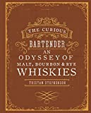 The Curious Bartender: An Odyssey of Malt Bourbon & Rye Whiskies