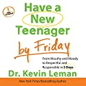 Have a New Teenager by Friday: From Mouthy and Moody to Respectful and Responsible in 5 Days (       UNABRIDGED) by Kevin Leman Narrated by Kirby Heybourne