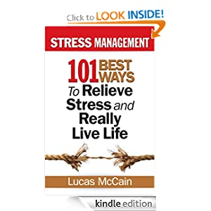 Stress Management: 101 Best Ways to Relieve Stress and Really Live Life