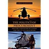 The Politics of Procurement: Military Acquisition in Canada and the Sea King Helicopterby Aaron Plamondon