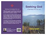 img - for Seeking God - A Pilgrimage in the Holy Land book / textbook / text book