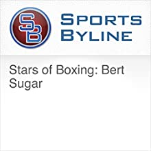 Stars of Boxing: Bert Sugar Radio/TV Program by Ron Barr Narrated by Ron Barr, Bert Sugar