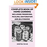 Complete Book Of Home Canning - Including Preserving, Pickling, Dehydration And... by Demetria Taylor