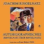 Autobiographisches (Ringelnatz über Ringelnatz)   Joachim Ringelnatz