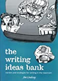 The Writing Ideas Bank: Starters and Strategies for Writing in the Classroom