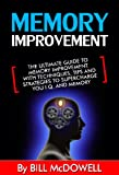 Memory Improvement: The Ultimate Guide to Memory Improvement. With Techniques, Tips and Strategies to Supercharge your I.Q and Memory! Including Neuro-Linguistic Programming (NLP), Meditation and More