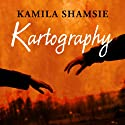 Kartography Audiobook by Kamila Shamsie Narrated by Tania Rodrigues