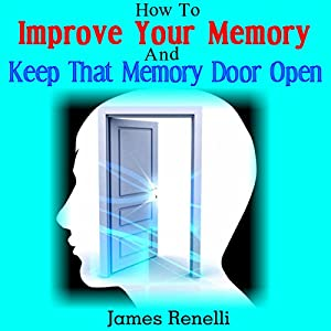 How to Improve Your Memory and Keep That Memory Door Open Audiobook