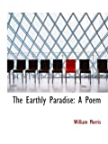 The Earthly Paradise: A Poem (0554606119) by Morris, William